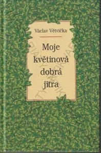 Moje květinová dobrá jitra Václav Větvička 2003