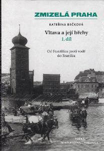 ZMIZELÁ PRAHA - VLTAVA A JEJÍ BŘEHY - 1. díl