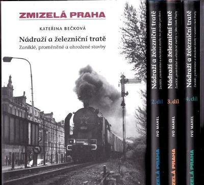ZMIZELÁ PRAHA - NÁDRAŽÍ A ŽELEZNIČNÍ TRATĚ 1. - 4. díl