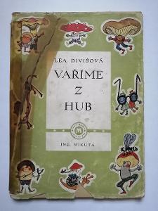 Vaříme z hub DIVIŠOVÁ Lea 1947  + jedlé houby z r. 1948