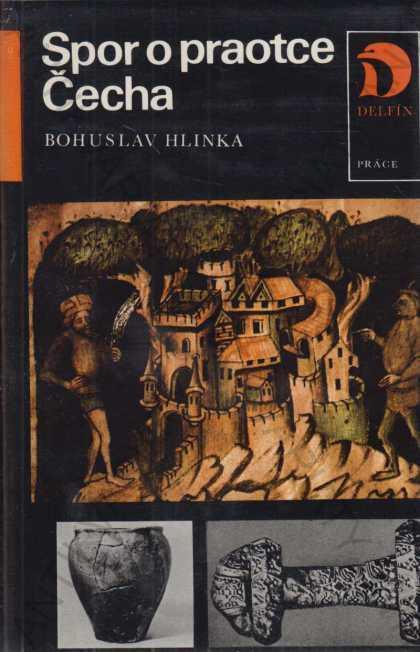 Spor o praotce Čecha Bohuslav Hlinka  Práce 1984 - Knihy