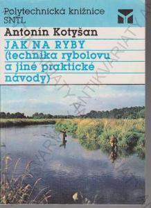 Jak na ryby Antonín Kotyšan SNTL, Praha 1991