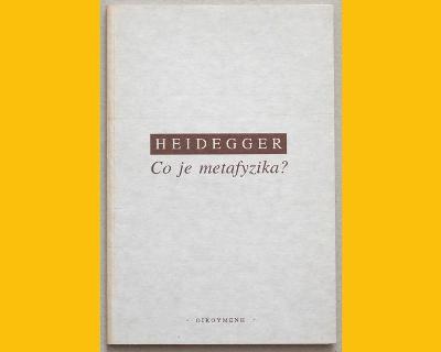 HEIDEGGER - CO JE METAFYZIKA?