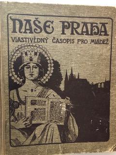 Naše Praha - ročník II. Vlastivědný časopis pro mládež,1925-6, 170s.