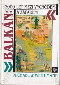 Balkán: 2000 let mezi Východem a Západem Weithmann