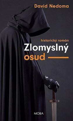 David Nedoma: Zlomyslný osud, historický román - Knihy