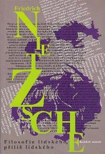 F. Nietzsche & kolektiv autorů: FILOSOFIE LIDSKÉHO, PŘÍLIŠ LIDSKÉHO