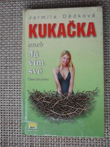 Dědková Jarmila - Kukačka, aneb, Já vím své (1. vydání)