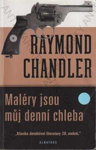 Maléry jsou můj denní chleba Raymond Chandler 2005
