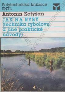 Jak na ryby Antonín Kotyšan SNTL, Praha 1990