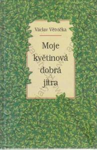Moje květinová dobrá jitra V. Větvička Vašut 2003