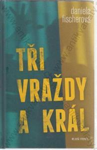Tři vraždy a král Daniela Fischerová 2012 Praha