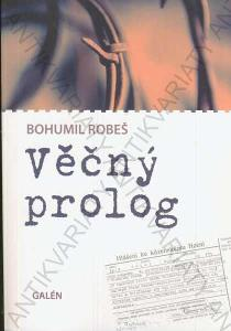 Věrný prolog Bohumil Robeš Galén 2010