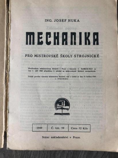 MECHANIKA PRO MISTROVSKÉ ŠKOLY STROJNICKÉ  1949 ING JOSEF HUKA - Knihy