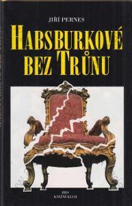 Habsburkové bez trůnu Jiří Pernes 1995