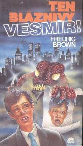 Ten bláznivý vesmír! Fredric Brown 1993 AFSF Praha
