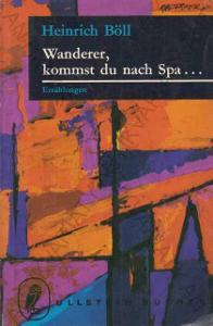 Wanderer, kommst du nach Spa ..Heinrich Böll 1964