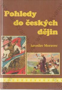 Pohledy do českých dějin Jaroslav Moravec 2008