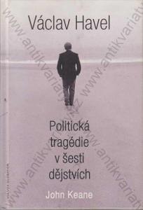 Václav Havel: Politická tragédie v šesti dějstvích