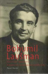 Bohumil Laušman Politický životopis P. Horák 2012