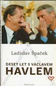 Deset let s Václavem Havlem Ladislav Špaček 2012