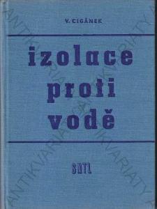 Izolace proti vodě V. Cigánek SNTL, Praha 1960