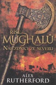Říše Mughalů-Nájezdníci ze severu Rutherford 2010