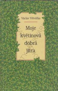 Moje květinová dobrá jitra Václav Větvička PODPIS
