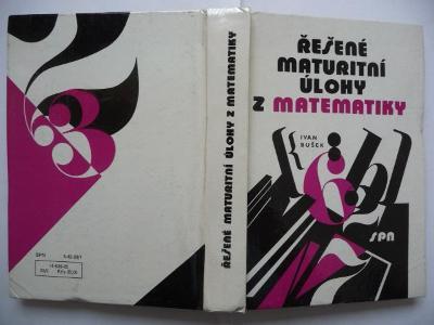 Řešené maturitní úlohy z matematiky - Ivan Bušek - SPN 1985
