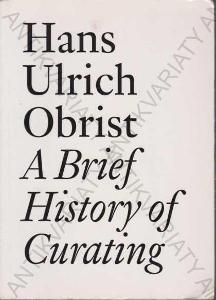 A Brief History of Curating Hans Ulrich Obist