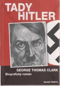 Tady Hitler George Thomas Clark Mladá fronta 2006