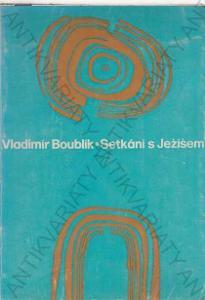 Setkání s Ježíšem Vladimír Boublík