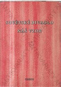 Sovětské divadlo náš vzor Josef Štefánek Orbis