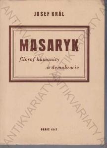 Masaryk, filosof humanity a demokracie Josef Král