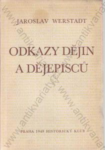 Odkazy dějin a dějepisců Jaroslav Werstadt 1948