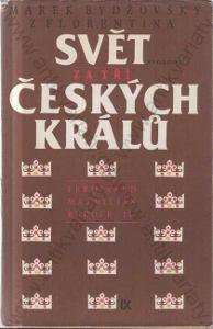 Svět českých králů M. Bydžovský z Florentina 1987