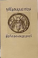 Hérakleitos z Efesu, ca 540-ca 480 př. Kr.: Řeč o povaze bytí