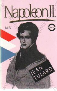 Napoleon II. Jean Tulard Mladá fronta, Praha 1994