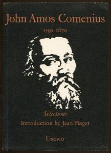 John Amos Comenius 1592 - 1670: Selections. Introduction by