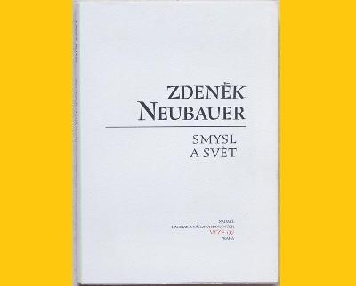 Zdeněk NEUBAUER - SMYSL a SVĚT