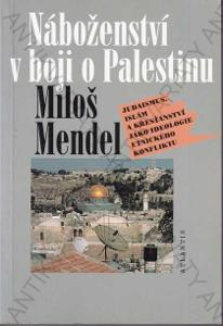 Náboženství v boji o Palestinu Miloš Mendel 2000