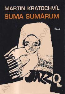 Suma Sumárum Martin Kratochvíl 2005 Ikar, Praha