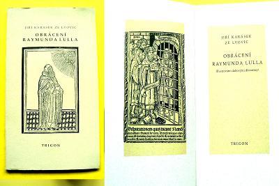 Jiří Karásek ze Lvovic Obrácení Raymunda Lulla pouze 500 výtisků (1996
