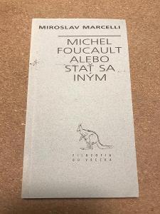 Michel Foucault alebo Stať sa iným - Marcelli Miroslav
