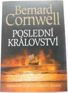 Bernard Cornwell - Poslední království, NOVÉ !