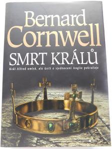 Bernard Cornwell - Smrt králů, NOVÉ !