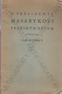 O presidentovi Masarykovi pražský Jan Herben 1930
