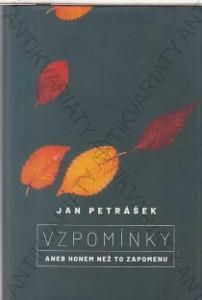 Vzpomínky, aneb honem než to zapomenu Jan Petrášek