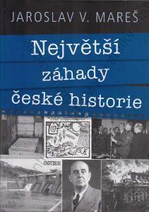 Největší záhady české historie Jaroslav V. Mareš