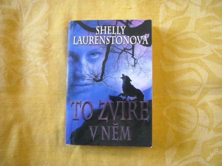 Shelly Laurenstonová - To zvíře v něm - Knihy